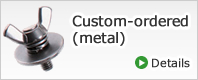 Custom-ordered (metal)